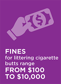 Fines for littering cigarette butts range from $100 to $10,000