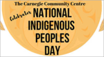 Graphic of sun and two feathers with text: The Carnegie Community Centre Celebrates National Indigenous Peoples Day